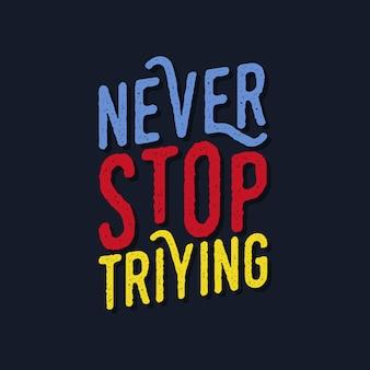 Motiverende typografiecitaten stoppen nooit met triying