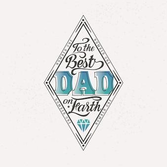 Naar de beste vader op aarde. gelukkige vaderdag