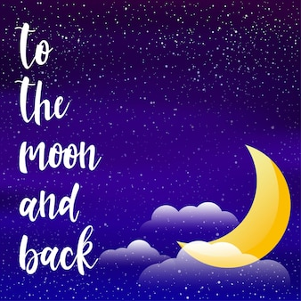 Naar de maan en terug citaat. handgeschreven romantische belettering geïsoleerd op de nachtelijke hemel met maandekking. handgemaakt patroon voor ontwerp t-shirt, kaart, uitnodiging, poster, brochures, notebook, album etc.