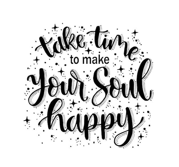 Neem de tijd om je ziel gelukkig te maken, handgeschreven letters, motiverende citaten