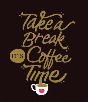 Neem een pauze een koffie motiverende belettering citaat