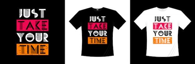 Neem gewoon je tijd typografie citaten t-shirt design