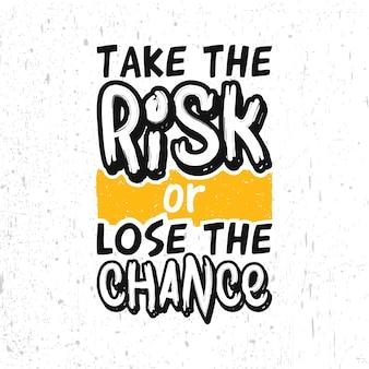 Neem het risico of verlies de kans typografie motiverende t-shirt posterontwerp