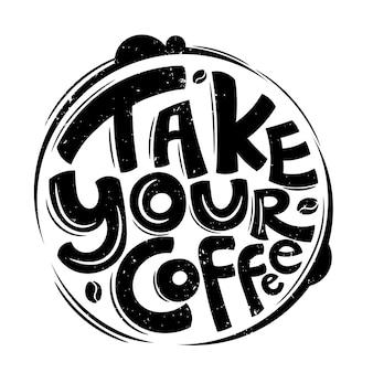 Neem je koffie. citaat typografie belettering voor t-shirtontwerp