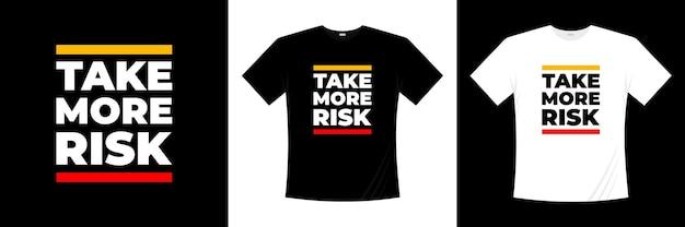 Neem meer risico typografie t-shirtontwerp.