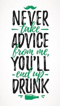 Neem nooit advies van mij, je zult dronken worden, grappige letters