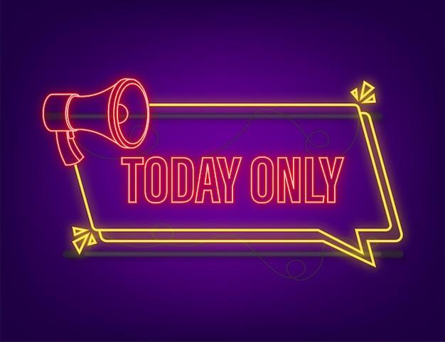 Neon vandaag alleen megafoon voor promotieontwerp. toespraak bubble pictogram symbool. vector illustratie.