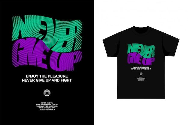 Never give up - grafisch t-shirt