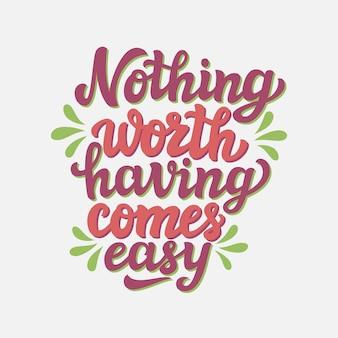 Niets dat de moeite waard is, komt gemakkelijk