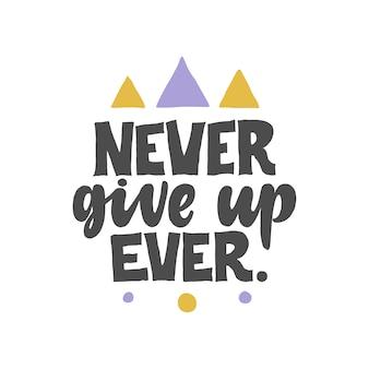 Nooit opgeven, ooit belettering