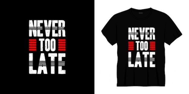 Nooit te laat typografie t-shirt design