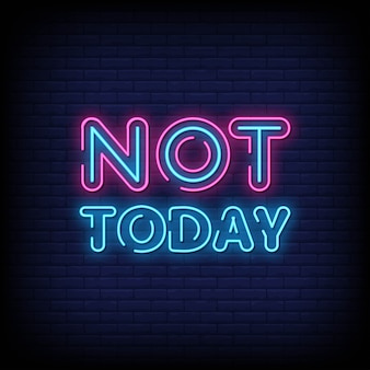 Not today neon signs style text