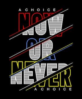 Nu of nooit typografie voor print t-shirt