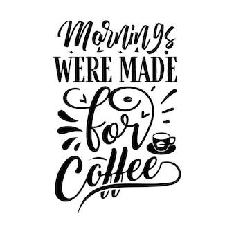 Ochtenden zijn gemaakt voor koffie typografie premium vector design offertesjabloon