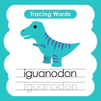 Oefenwoorden schrijven alfabet traceren i iguanodon