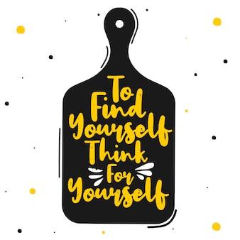Om jezelf te vinden, denk voor jezelf