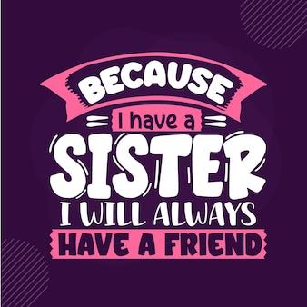 Omdat ik een zus heb, zal ik altijd een vriend hebben premium sister-lettering vector design