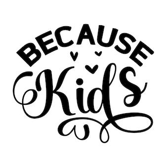 Omdat kinderen typografie premium vector design offertesjabloon