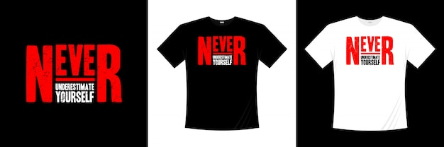 Onderschat jezelf nooit t-shirtontwerp met typografie
