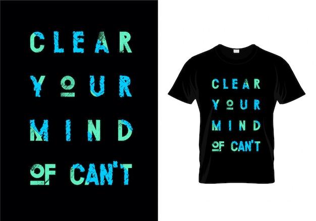 Ontruim uw geest van kan niet typografie t shirt ontwerp vector