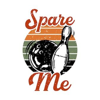 Ontwerp spaar me met bowlingbal slaan pin bowling vintage illustratie
