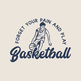 Ontwerp vergeet je pijn en speel basketbal met man spelen basketbal doen dribbelen vintage illustratie