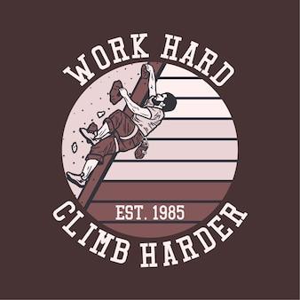 Ontwerp werk hard klim harder met rock klimmer man klimmen rotswand vintage illustratie