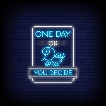 Op een dag of een dag beslis je neonreclame stijl tekst vector