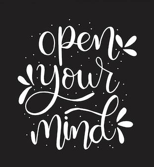 Open je geest hand belettering positief citaat, motivatie en inspiratie
