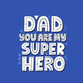 Papa, je bent mijn superheldencitaat. hand getekende vector belettering. gelukkig vaderdagconcept voor een kaart, t-shirt, poster