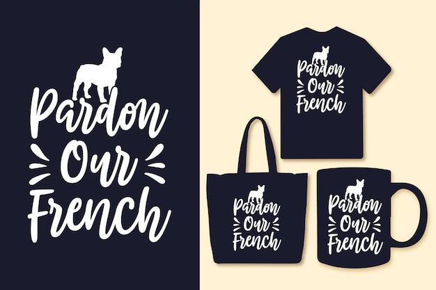 Perdon onze franse typografiecitaten voor t-shirttas of mok