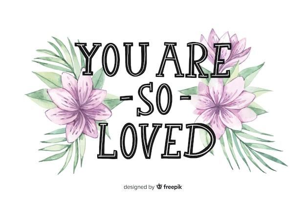 Positieve boodschap met bloemen: je bent zo geliefd