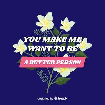 Positieve boodschap met bloemen: maak me een betere persoon