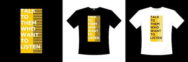 Praat met hen die naar het t-shirtontwerp van de typografie willen luisteren