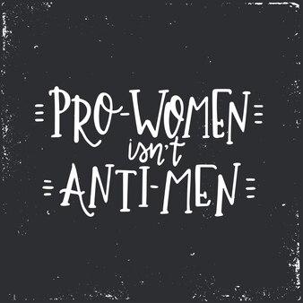 Pro-vrouwen zijn geen anti-mannen handgetekende typografie poster of kaarten. conceptuele handgeschreven zin. handgeschreven kalligrafisch ontwerp.