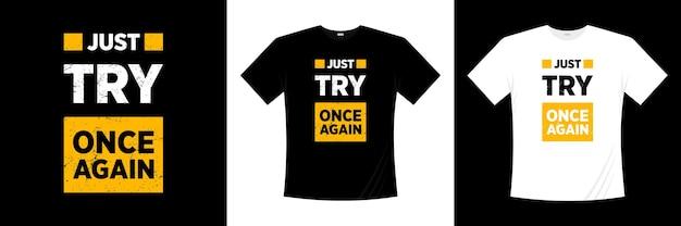 Probeer gewoon nog een keer typografie t-shirtontwerp. motivatie, inspiratie t-shirt.