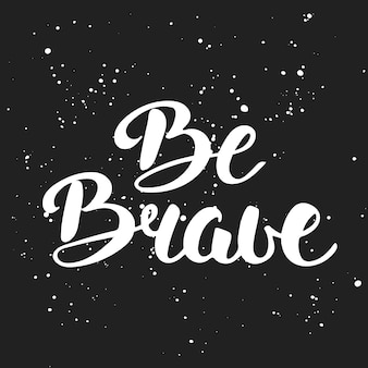 Quote be brave in vintage stijl, belettering