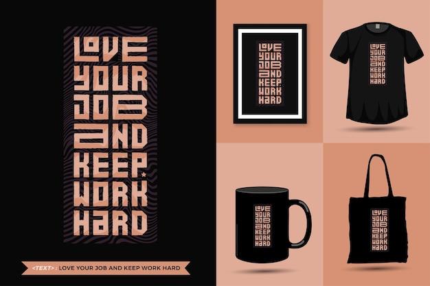 Quote inspiration tshirt hou van je baan en blijf hard werken om af te drukken. moderne typografie belettering verticale ontwerpsjabloon