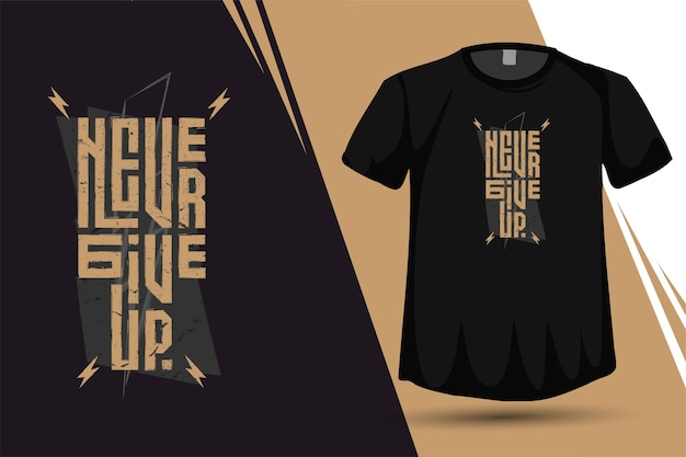 Quote never give up, trendy typografie verticale ontwerpsjabloon voor print t-shirt mode kleding poster en merchandise