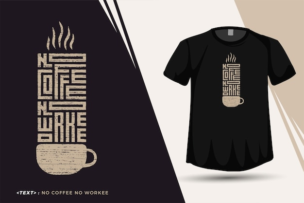 Quote no coffee no workee, trendy typografie verticale ontwerpsjabloon voor print t-shirt mode kleding en merchandise