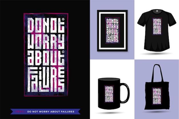 Quote tshirt maak je geen zorgen over mislukkingen. trendy typografie verticale merchandise ontwerpsjabloon