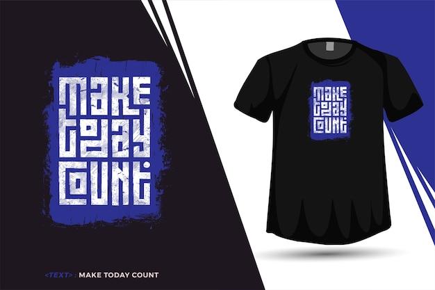 Quote tshirt maak vandaag de dag tellen, trendy typografie verticale ontwerpsjabloon