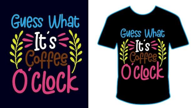 Raad eens wat het is koffie o klok t-shirtontwerp