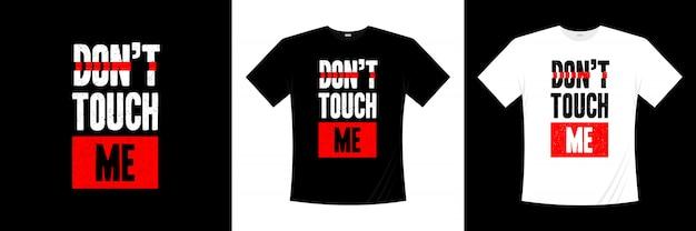 Raak me niet aan t-shirtontwerp met typografie