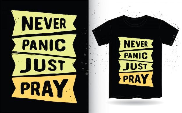 Raak nooit in paniek, bid gewoon met de hand getekende typografie voor een t-shirt
