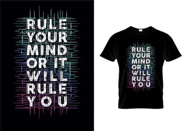 Regel je geest of het zal je typografie citaten t-shirt design