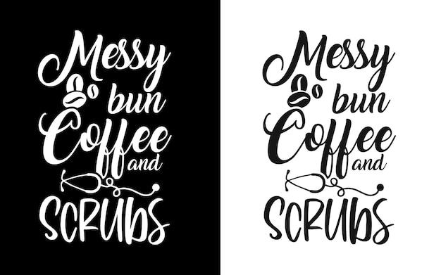 Rommelig broodje koffie en scrubs typografie verpleegster citaten tshirt en merchandise