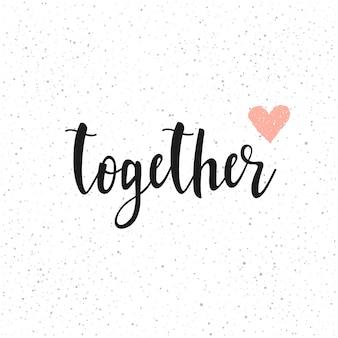 Samen. handgeschreven romantische citaat belettering en met de hand getekende hart. doodle handgemaakte liefdesschets voor design t-shirt, romantische kaart, uitnodiging, valentijnsdag poster, album, plakboek enz.