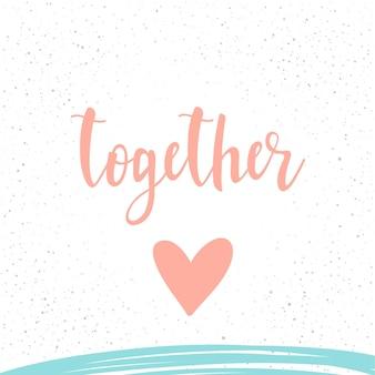 Samen. handgeschreven romantische citaat belettering en met de hand getekende hart. doodle handgemaakte liefdesschets voor ontwerp t-shirat, romantische kaart, uitnodiging, valentijnsdag poster, album, plakboek enz.