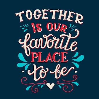 Samen is onze favoriete plek om te zijn, een letterkaart